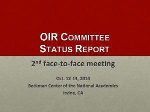 OIR COMMITTEE STATUS REPORT 2 nd facetoface meeting