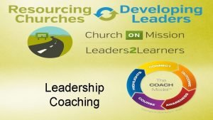 Leadership Coaching Welcome COACHING helps facilitate breakthrough in