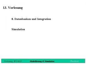 13 Vorlesung 8 Datenbanken und Integration Simulation Vorlesung