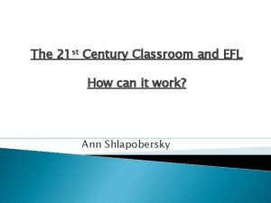 The 21 st Century Classroom and EFL How