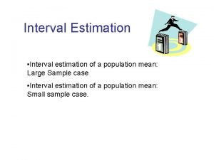 Interval Estimation Interval estimation of a population mean