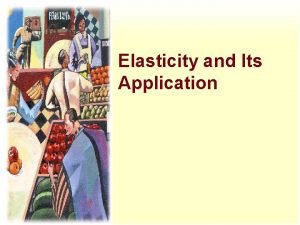 Elasticity and Its Application Elasticity is a measure