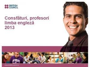 Consfturi profesori limba englez 2013 www britishcouncil ro