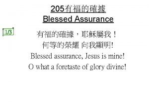 205 Blessed Assurance 13 Blessed assurance Jesus is