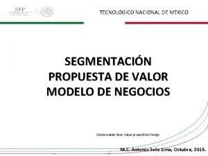 TECNOLGICO NACIONAL DE MXICO SEGMENTACIN PROPUESTA DE VALOR