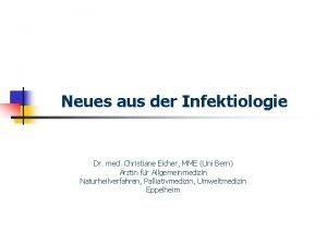 Neues aus der Infektiologie Dr med Christiane Eicher