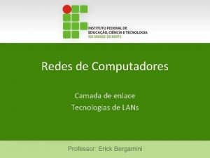 Redes de Computadores Camada de enlace Tecnologias de