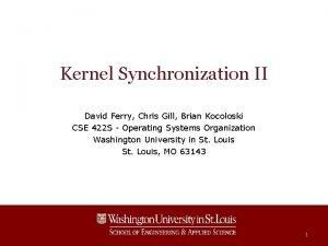 Kernel Synchronization II David Ferry Chris Gill Brian