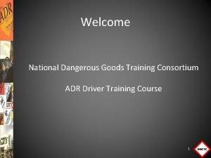 Welcome National Dangerous Goods Training Consortium ADR Driver