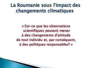 La Roumanie sous limpact des changements climatiques Estce