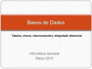 Bases de Dados Tabelas chaves relacionamentos integridade referencial