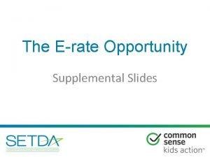 The Erate Opportunity Supplemental Slides Supplemental Slides 1