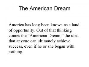 The American Dream America has long been known