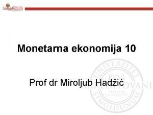 Monetarna ekonomija 10 Prof dr Miroljub Hadi SADRAJ