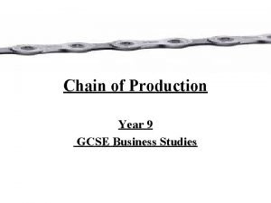 Chain of Production Year 9 GCSE Business Studies