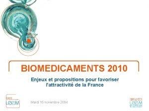 BIOMEDICAMENTS 2010 Enjeux et propositions pour favoriser lattractivit