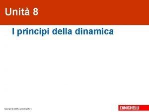 Unit 8 I princpi della dinamica Copyright 2009