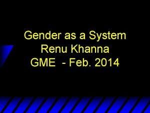 Gender as a System Renu Khanna GME Feb