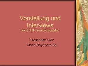 Vorstellung und Interviews mir ist nichts Besseres eingefallen