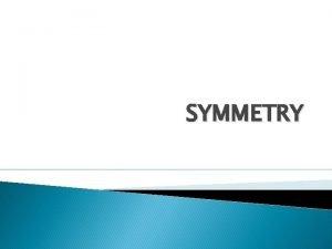 SYMMETRY This shape is symmetrical The shape has