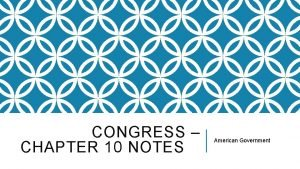 CONGRESS CHAPTER 10 NOTES American Government CONGRESS The