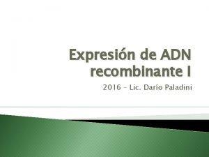 Expresin de ADN recombinante I 2016 Lic Daro