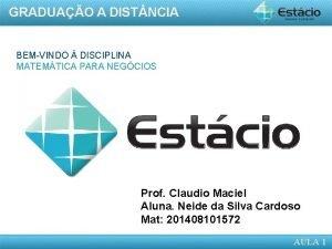 BEMVINDO DISCIPLINA MATEMTICA PARA NEGCIOS Prof Claudio Maciel