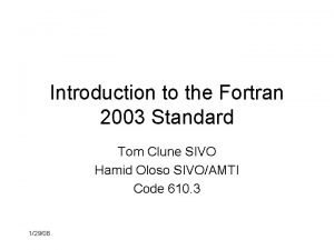 Introduction to the Fortran 2003 Standard Tom Clune