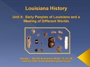 Louisiana History Unit 4 Early Peoples of Louisiana