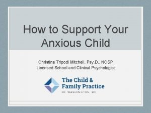 How to Support Your Anxious Child Christina Tripodi