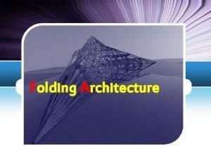 Folding Architecture LOGO Contents The emergence of Folding