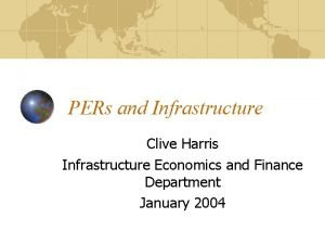 PERs and Infrastructure Clive Harris Infrastructure Economics and