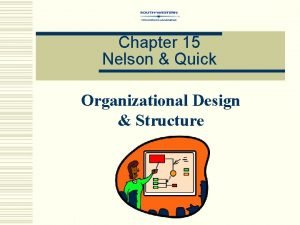 Chapter 15 Nelson Quick Organizational Design Structure Organizational