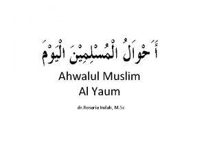 Ahwalul Muslim Al Yaum dr Rosaria Indah M