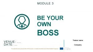 MODULE 3 BE YOUR OWN BOSS VENUE DATE