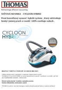 SVTOV NOVINKA CYCLOON HYBRID Prvn bezskov vysava hybrid