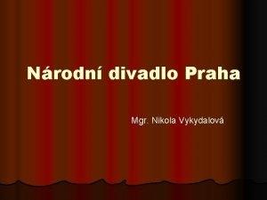 Nrodn divadlo Praha Mgr Nikola Vykydalov Nrodn divadlo