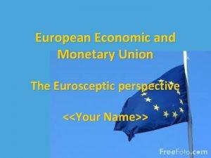 European Economic and Monetary Union The Eurosceptic perspective