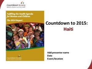 Countdown to 2015 Haiti Add presenter name Date