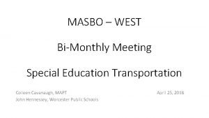 MASBO WEST BiMonthly Meeting Special Education Transportation Colleen