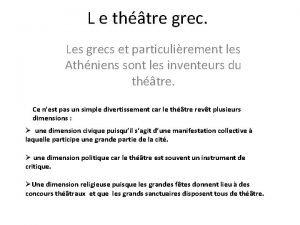 L e thtre grec Les grecs et particulirement