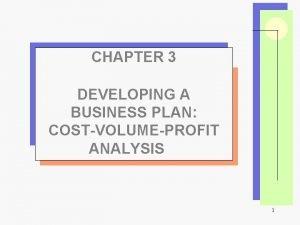 CHAPTER 3 DEVELOPING A BUSINESS PLAN COSTVOLUMEPROFIT ANALYSIS