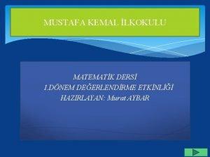 MUSTAFA KEMAL LKOKULU MATEMATK DERS 1 DNEM DEERLENDRME