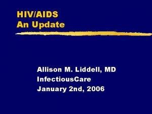 HIVAIDS An Update Allison M Liddell MD Infectious