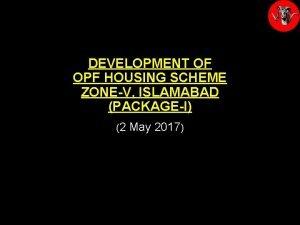 DEVELOPMENT OF OPF HOUSING SCHEME ZONEV ISLAMABAD PACKAGEI