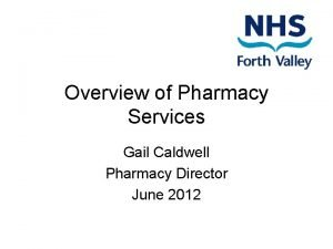 Overview of Pharmacy Services Gail Caldwell Pharmacy Director