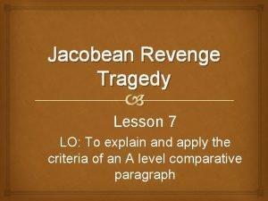 Jacobean Revenge Tragedy Lesson 7 LO To explain