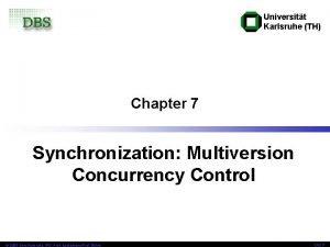 Universitt Karlsruhe TH Chapter 7 Synchronization Multiversion Concurrency