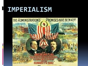 IMPERIALISM Imperialism is The policy of establishing colonies