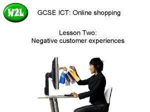 GCSE ICT Online shopping Lesson Two Negative customer